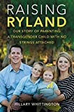 Raising Ryland: Our Story of Parenting a Transgender Child with No Strings Attached by Whittington, Hillary(February 23, 2016) Paperback