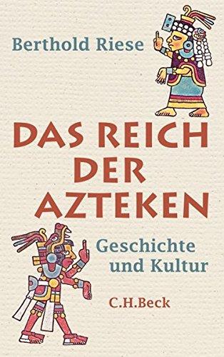 Das Reich der Azteken: Geschichte und Kultur Gebundenes Buch – 18. März 2011 Berthold Riese C.H.Beck 3406614000 Amerika