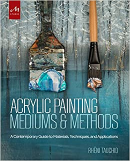 acrylic painting mediums and methods a contemporary guide to