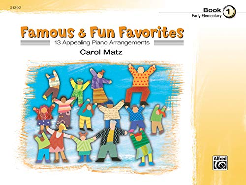 Famous & Fun Favorites, Bk 1: 13 Appealing Piano Arrangements