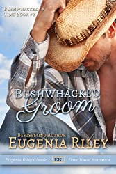 BUSHWHACKED GROOM (Bushwhacked in Time Book 2)