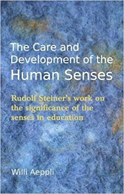 Book [The Care and Development of the Human Senses: Rudolf Steiner's Work on the Significance of the Senses in Education] (By: Willi Aeppli) [published: June, 2013]