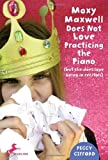 Moxy Maxwell Does Not Love Practicing the Piano, Peggy Gifford, 0375859489
