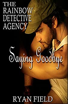 The Rainbow Detective Agency: Saying Goodbye: Book 8 by [Field, Ryan]