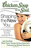 By Jack Canfield Chicken Soup for the Soul: Shaping the New You: 101 Encouraging Stories about Dieting and Fitness... (1st First Edition) [Paperback]
