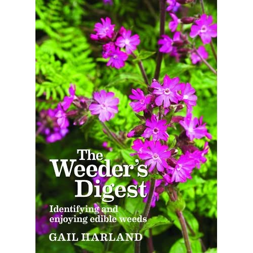 The Weeder's Digest: Identifying and Enjoying Edible Weeds by Gail Harland (2012-06-01)