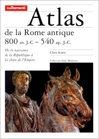 Atlas de la Rome antique. 800 av. J.-C. / 540 ap. J.-C. Broché – 25 avril 2000 Chris Scarre Camille Cantoni Editions Autrement 2862605689