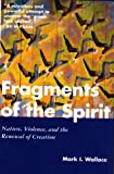 Fragments of the Spirit : Nature, Violence and the Renewal of Creation, Wallace, Mark I., 0826409032