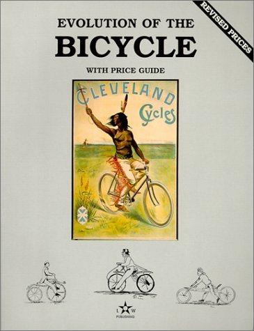 Evolution of the Bicycle, Vol. 1, with Price Guide (The Of Bicycle Evolution)