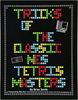 Tricks of the Classic NES Tetris Masters: Brian K Smith, Alex Kerr
