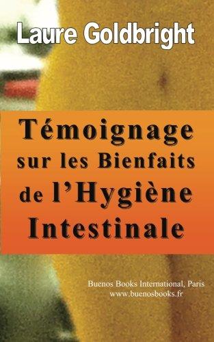 Temoignage sur les bienfaits de l'hygiene intestinale: Comment j'ai retrouve le ventre plat, la taille fine, le calme, un sommeil paisible, une belle ... a l'hygiene intestinale (French Edition)