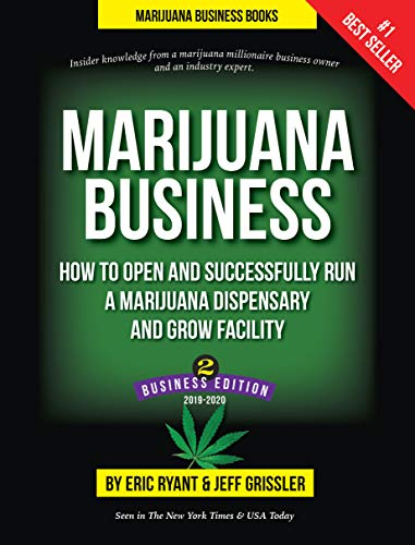 Marijuana Business: How to Open and Successfully Run a Marijuana Dispensary and Grow Facility: Insider Knowledge From a Marijuana Millionaire Business Owner and an Industry Expert