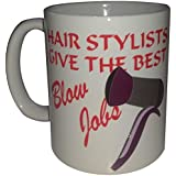 Hair Stylists Give The Best Blow Jobs Funny Coffee Mugs Novelty Mug Salon Hairdressing Equipment Hair Dryers Funny Slogan by tlux4u