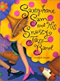 img - for Saxophone Sam and His Snazzy Jazz Band book / textbook / text book