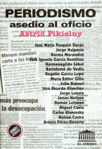 Periodismo Asedio Al Oficio Grandes Reportajes Ayer Y Hoy