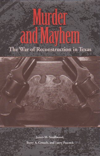 Download Murder and Mayhem: The War of Reconstruction in Texas (Sam Rayburn Series on Rural Life, sponsored by Texas A&M University-Commerce) pdf epub