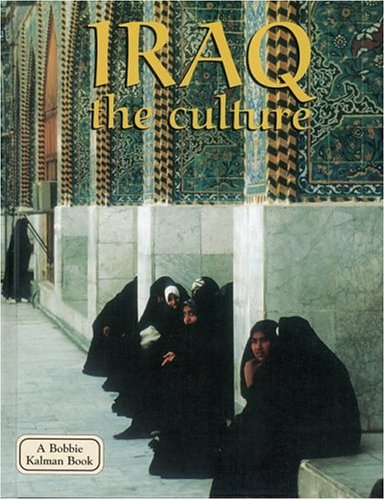 Read Online Iraq the Culture (Lands, Peoples, & Cultures (Hardcover)) pdf epub