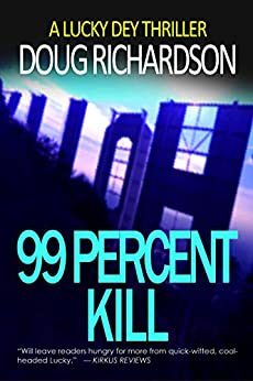 99 Percent Kill: A Lucky Dey Thriller by [Richardson, Doug]