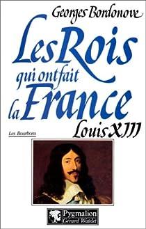 Les rois qui ont fait la France : Louis XIII par Bordonove