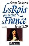 Les rois qui ont fait la France : Louis XIII par Georges Bordonove