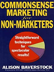 Commonsense Marketing for Non-marketers: Straightforward Techniques for Spectacular Results