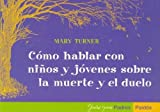 img - for Como hablar con ninos y jovenes sobre la muerte y el duelo/ Talking With Children and Young People About Death and Dying (Guias Para Padres) (Spanish Edition) book / textbook / text book