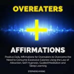 Overeaters Affirmations: Positive Daily Affirmations for Overeaters to Overcome the Need to Consume Excessive Calories Using the Law of Attraction, Self-Hypnosis, Guided Meditation and Sleep Learning | Stephens Hyang