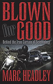 Blown for Good: Behind the Iron Curtain of Scientology by [Headley, Marc]
