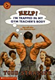 Help! I'm Trapped in My Gym Teacher's Body, Todd Strasser, 0590679872