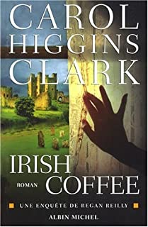 [Une enquête de Regan Reilly] : Irish coffee : roman, Clark, Carol Higgins
