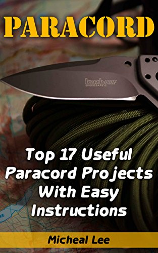 Paracord: Top 17 Useful Paracord Projects With Easy Instructions: (Paracord Bracelets, Paracord Knife) by [Lee, Micheal ]