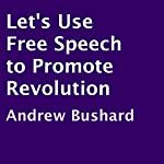 Let's Use Free Speech to Promote Revolution | Andrew Bushard