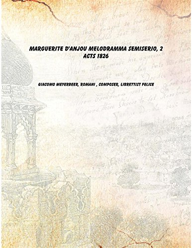 Marguerite d'Anjou melodramma semiserio, 2 acts 1826 [Hardcover] PDF