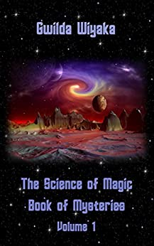 The Science of Magic Book of Mysteries, Volume 1 by [Wiyaka, Gwilda]