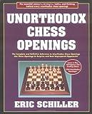 Unorthodox Chess Openings, Eric Schiller, 1580420729