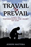 """Travail to Prevail: A key to """"Experiencing the Heart of God"""""""
