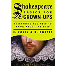 Shakespeare Basics for Grown-Ups: Everything You Need to Know About the Bard