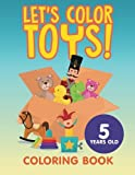 Let's Color Toys!: Coloring Book 5 Years Old - Best Reviews Guide