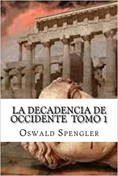 Book La Decadencia De OccidenteTomo 1 (Spanish Edition)