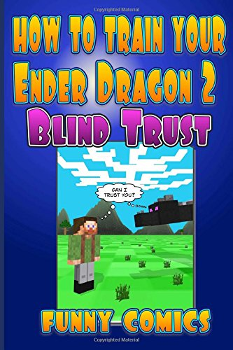 How To Train Your Ender Dragon 2: Blind Trust (Minecraft Books For Kids) (Volume 2) pdf epub