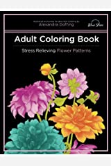 Adult Coloring Book: Stress Relieving Flower Patterns Paperback