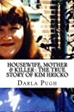 Housewife, Mother & Killer : The True Story of Kim Hricko