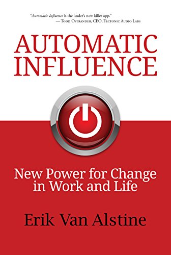 - Automatic Influence: New Power for Change in Work and Life