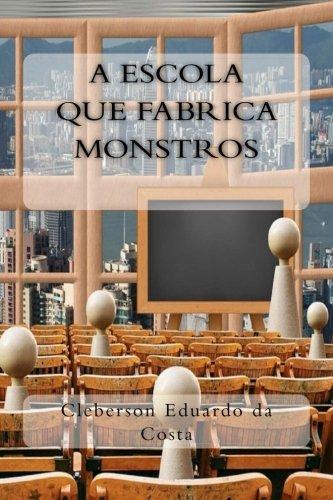 A Escola que Fabrica Monstros (Colecao Filosofos do Nosso Tempo) (Volume 3) (Portuguese Edition)