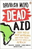 img - for Dead Aid: Why aid is not working and how there is another way for Africa by Moyo, Dambisa (2010) book / textbook / text book