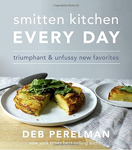 Smitten Kitchen Every Day: Triumphant and Unfussy New Favorites PDF