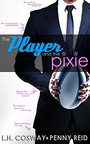 The Player and the Pixie (Rugby Book 2) by [Reid, Penny, Cosway, L.H.]
