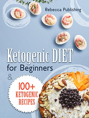 Ketogenic Diet For Beginners: 100+ Ketogenic Recipes by Rebecca Publishing