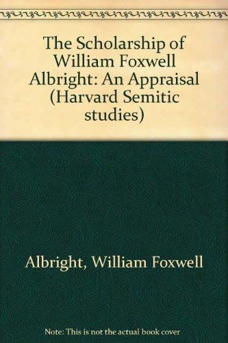 The Scholarship of William Foxwell Albright: An Appraisal (Harvard Semitic Studies)