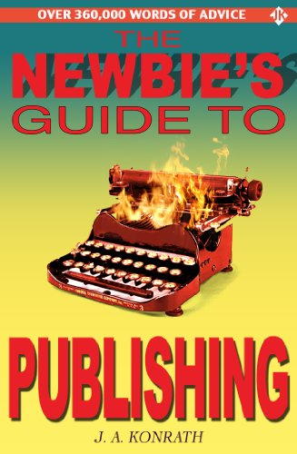 The newbies guide to publishing everything a writer needs to know the newbies guide to publishing everything a writer needs to know by konrath fandeluxe Image collections